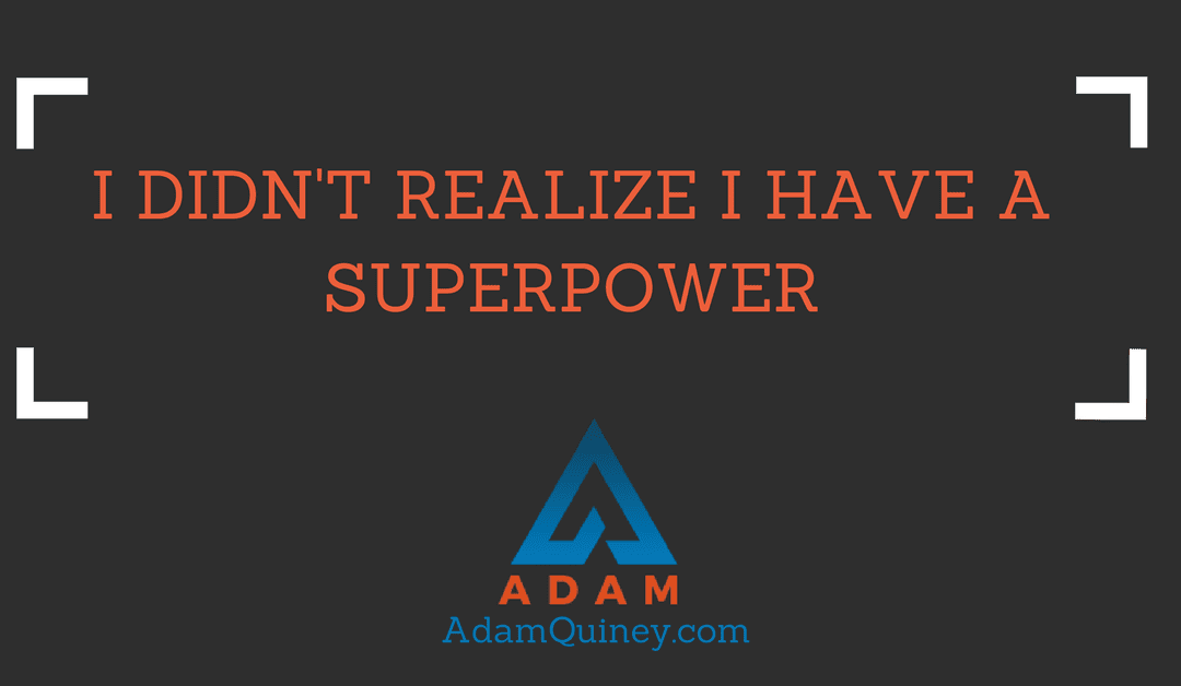 I didn't realize I have a superpower