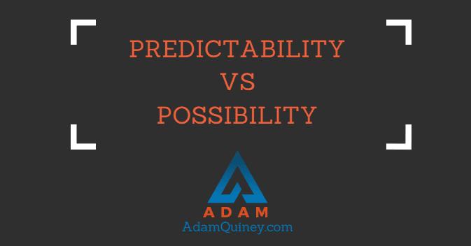 Predictability Vs. Possibility