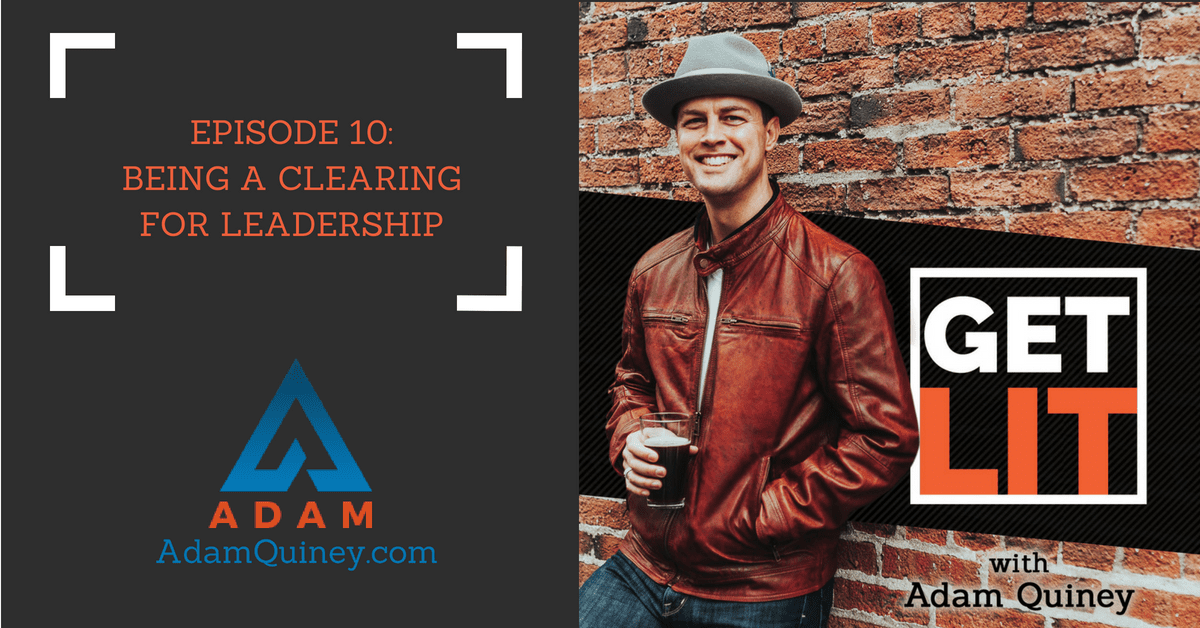 Ep 10: Being a Clearing for Leadership