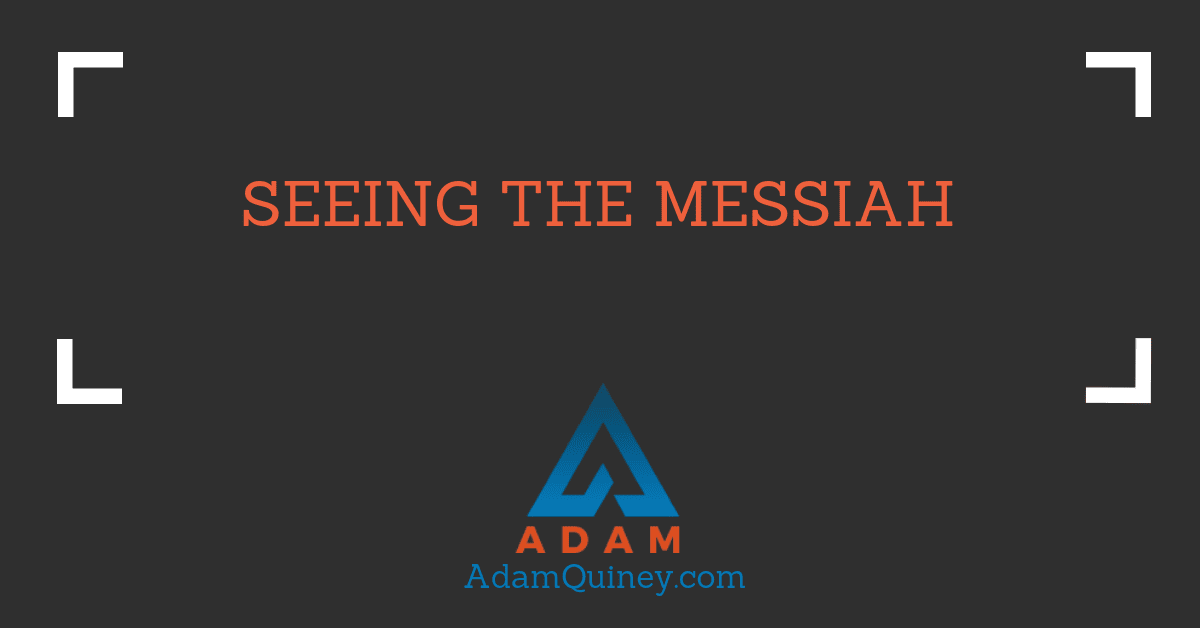 Seeing the Messiah