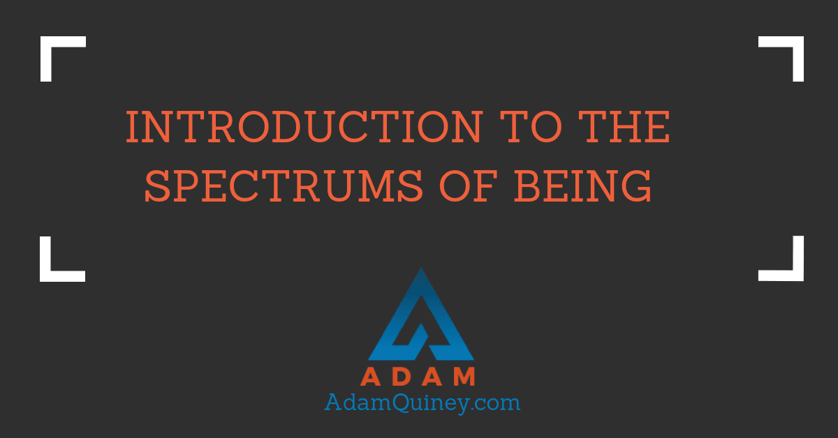 Introduction to the Spectrums of Being