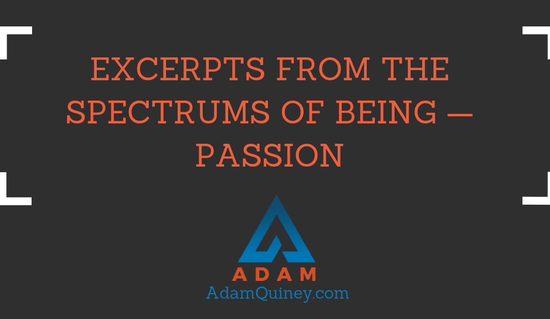 Excerpts from the Spectrums of Being — Passion