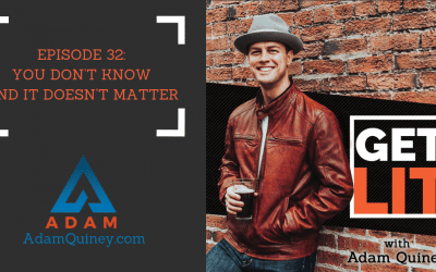 Ep 32: You Don't Know and It Doesn't Matter