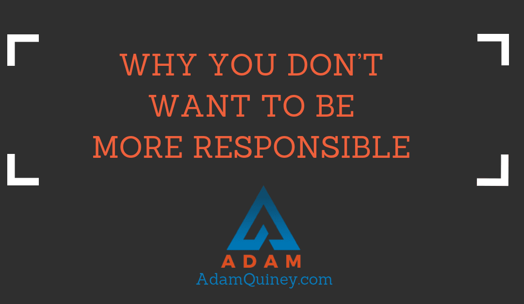 Why You Don't Want To Be More Responsible