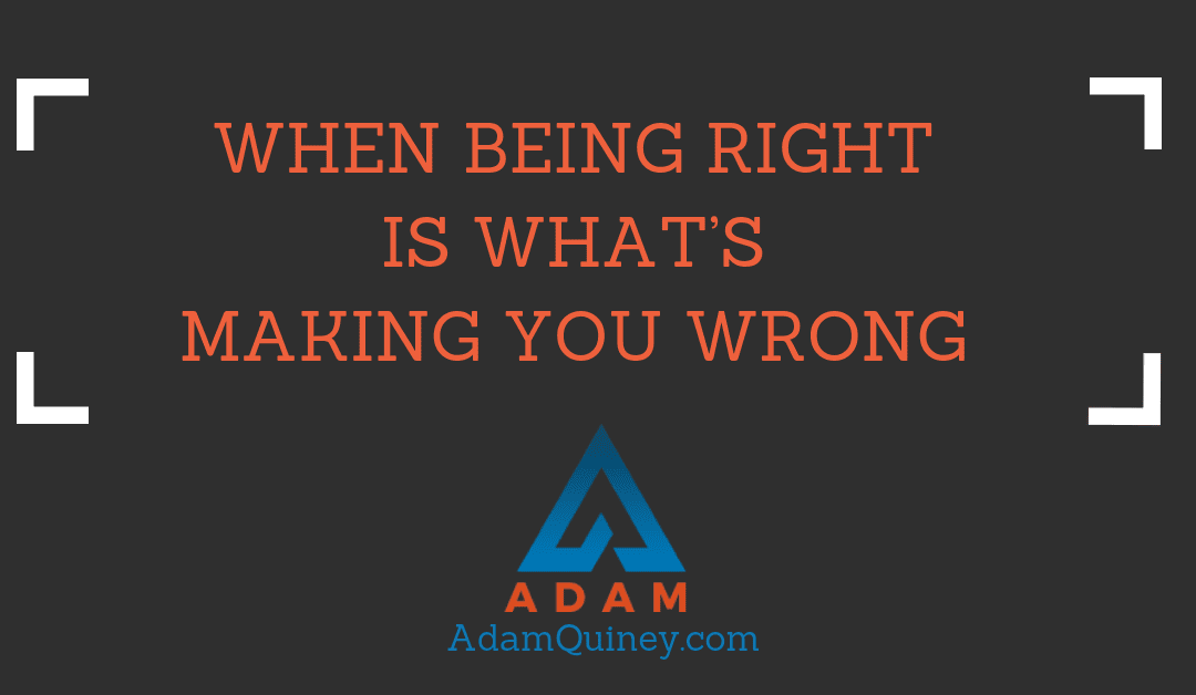 When Being Right is What's Making You Wrong
