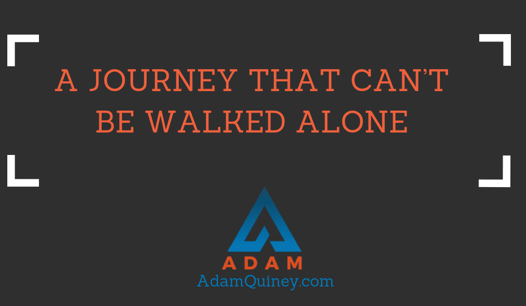 A Journey That Can't be Walked Alone