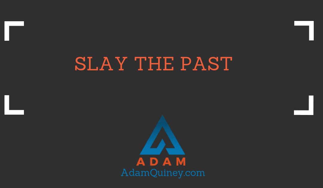 Slay The Past