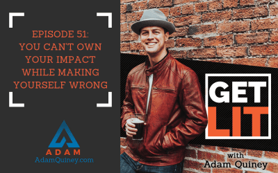 Ep 51: You Can't Own Your Impact While Making Yourself Wrong