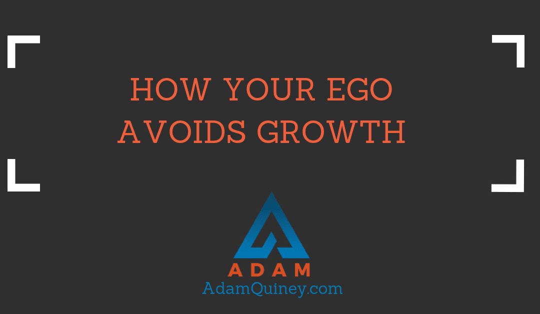 How Your Ego Avoids Growth