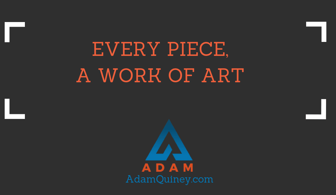 Every piece, a work of art