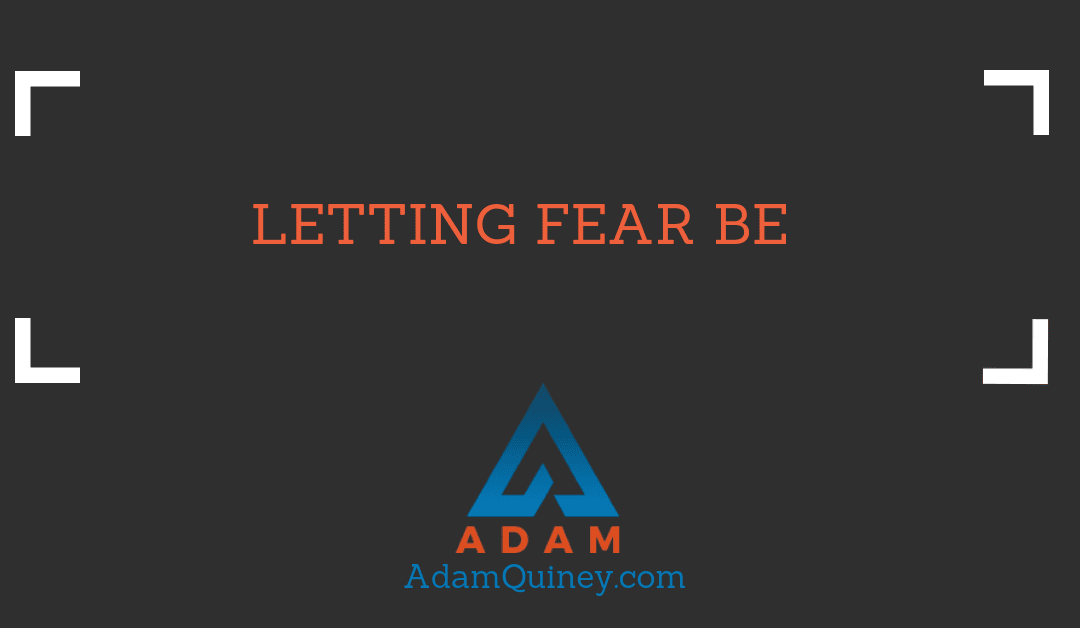 Letting Fear Be