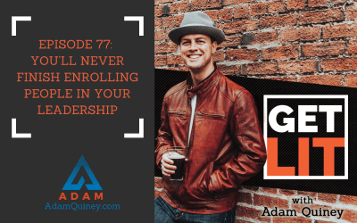 Ep 77: You'll Never Finish Enrolling People in Your Leadership