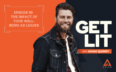 Ep 85: The Impact of Your Well-Being as Leader