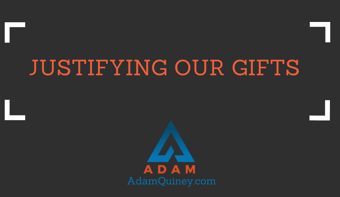 Justifying Our Gifts