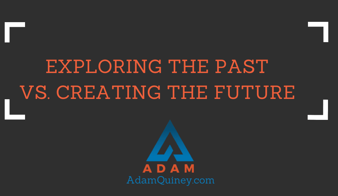 Exploring the Past vs. Creating the Future