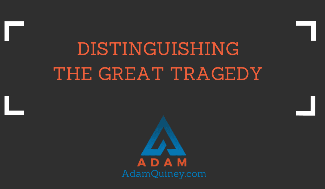 Distinguishing The Great Tragedy
