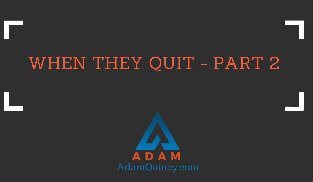 WHEN THEY QUIT — Part 2