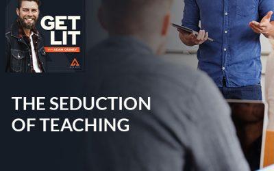 Ep 109: The Seduction of Teaching