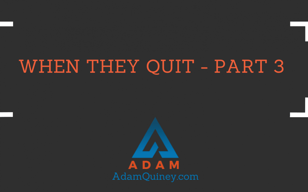 WHEN THEY QUIT — Part 3