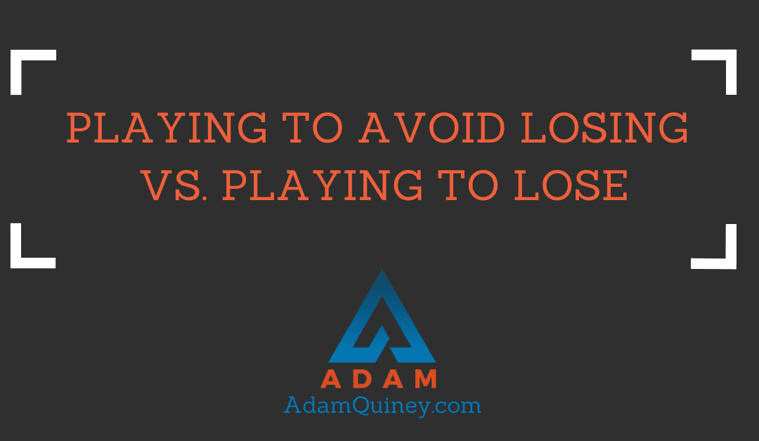 PLAYING TO AVOID LOSING vs. PLAYING TO LOSE