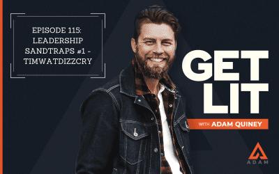 Ep 115: Leadership Sandtraps #1 – TIMWATDIZZCRY