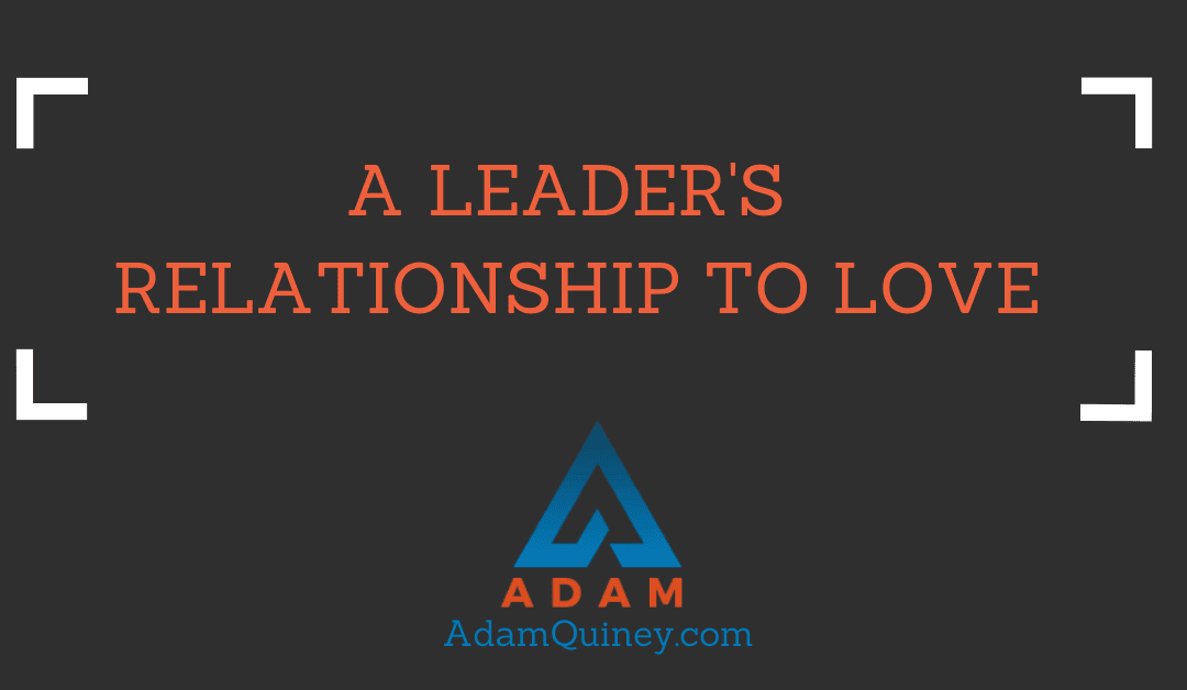 A LEADER'S RELATIONSHIP TO LOVE