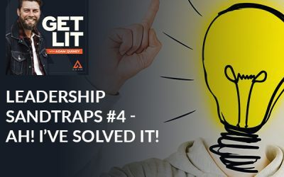 Ep 118: Leadership Sandtraps #4 – Ah! I've Solved It!