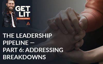 Ep 142: The Leadership Pipeline — Part 6: Addressing Breakdowns