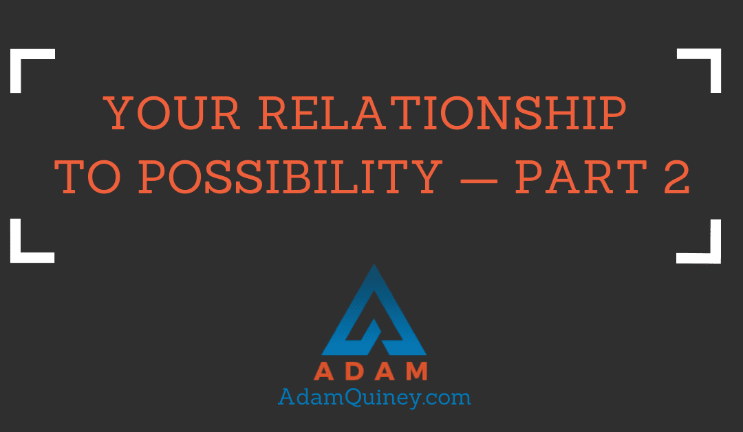 Your Relationship to Possibility – Part 2