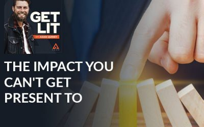 Ep 151: The Impact You Can't Get Present To