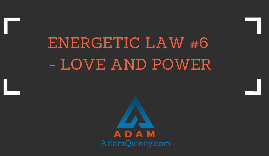 ENERGETIC LAW #6 – LOVE AND POWER