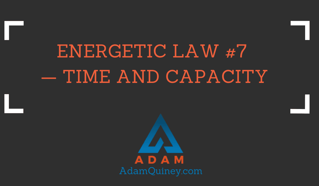 ENERGETIC LAW #7 — TIME AND CAPACITY