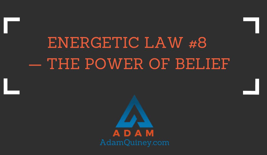 ENERGETIC LAW #8 — THE POWER OF BELIEF